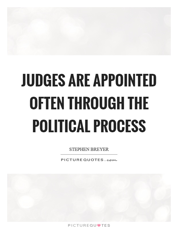 Judges are appointed often through the political process Picture Quote #1
