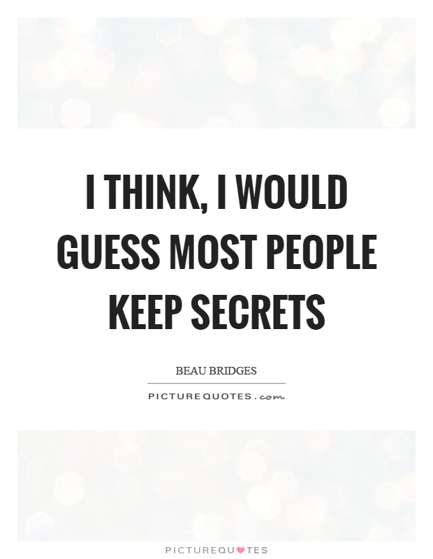I think, I would guess most people keep secrets Picture Quote #1