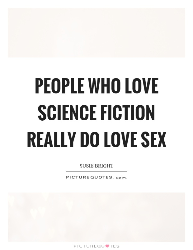 People who love science fiction really do love sex Picture Quote #1