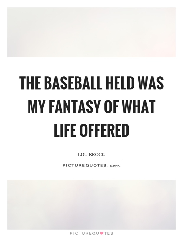 The baseball held was my fantasy of what life offered Picture Quote #1
