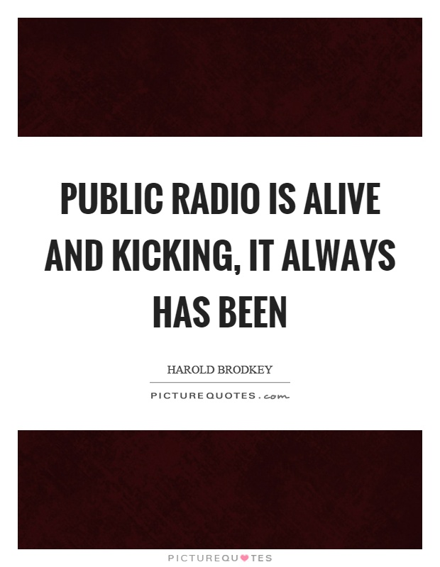 radio still alive and kicking essay Radio is alive and kicking music streaming may be taking on some of radio's offering, but it is complementing radio engagement, and not replacing it.