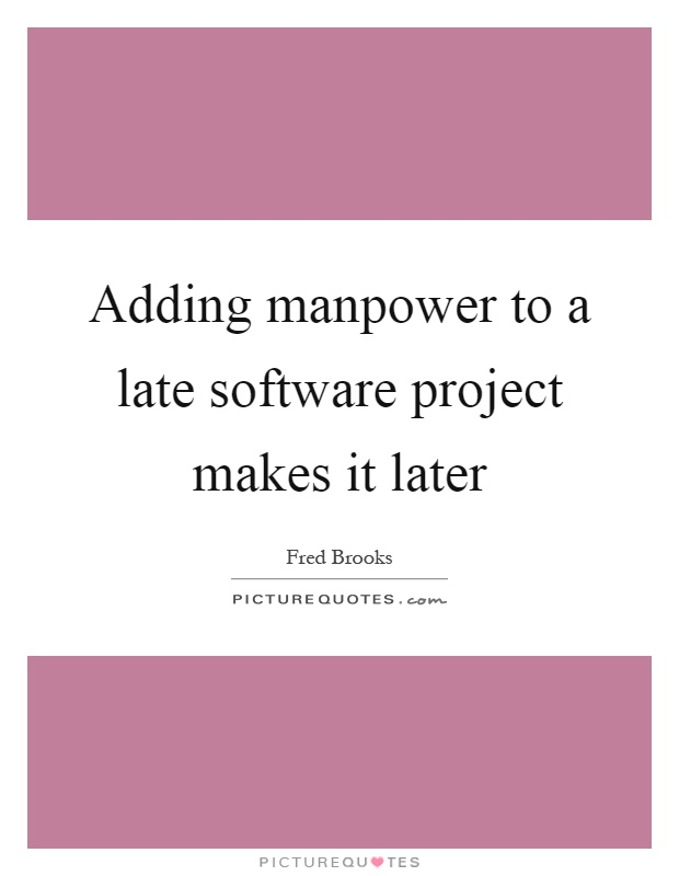 Adding manpower to a late software project makes it later Picture Quote #1