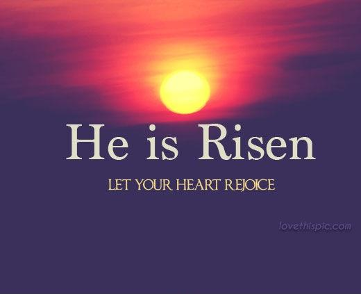 He is risen. Let your heart rejoice | Picture Quotes