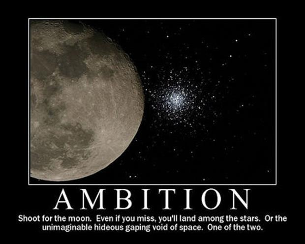 Ambition. Shoot for the moon. Even if you miss, you'll land among the stars. Or the unimaginable hideous gaping void of space. One of the two Picture Quote #1