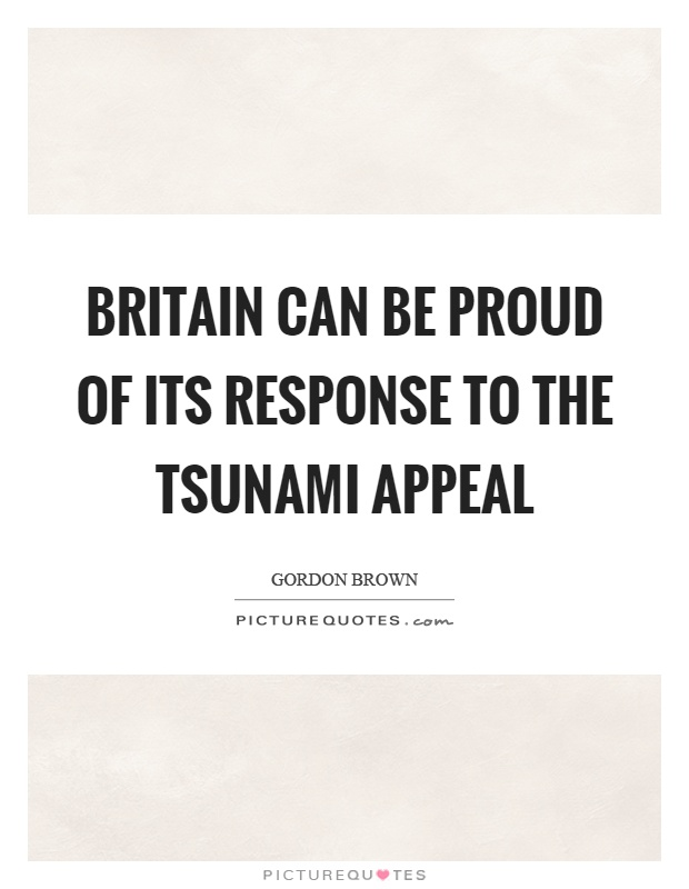 Britain can be proud of its response to the tsunami appeal Picture Quote #1