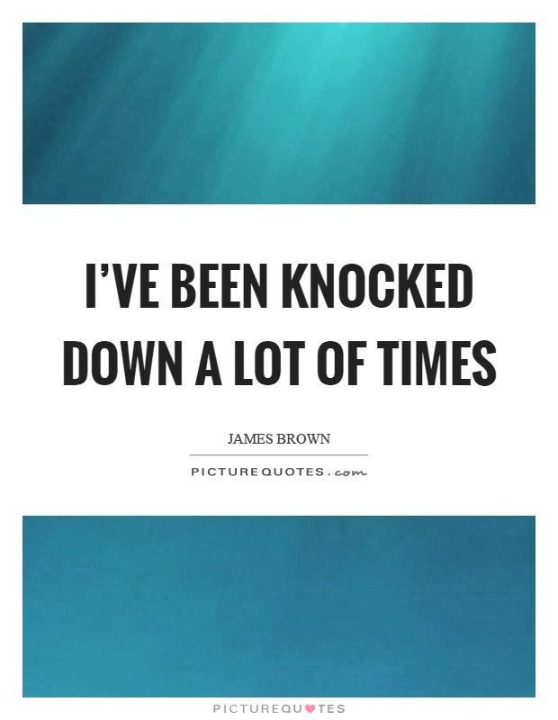 I've been knocked down a lot of times Picture Quote #1