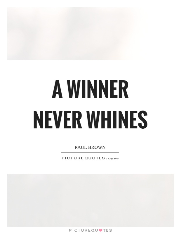 A winner never whines Picture Quote #1
