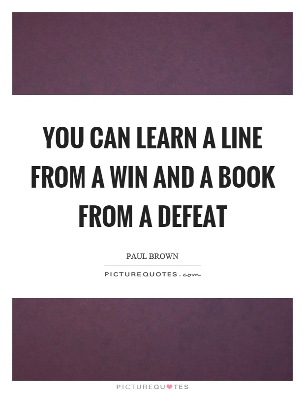 You can learn a line from a win and a book from a defeat Picture Quote #1