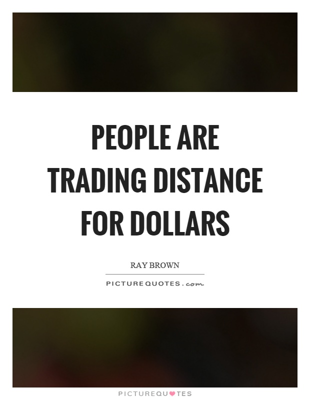 People are trading distance for dollars Picture Quote #1