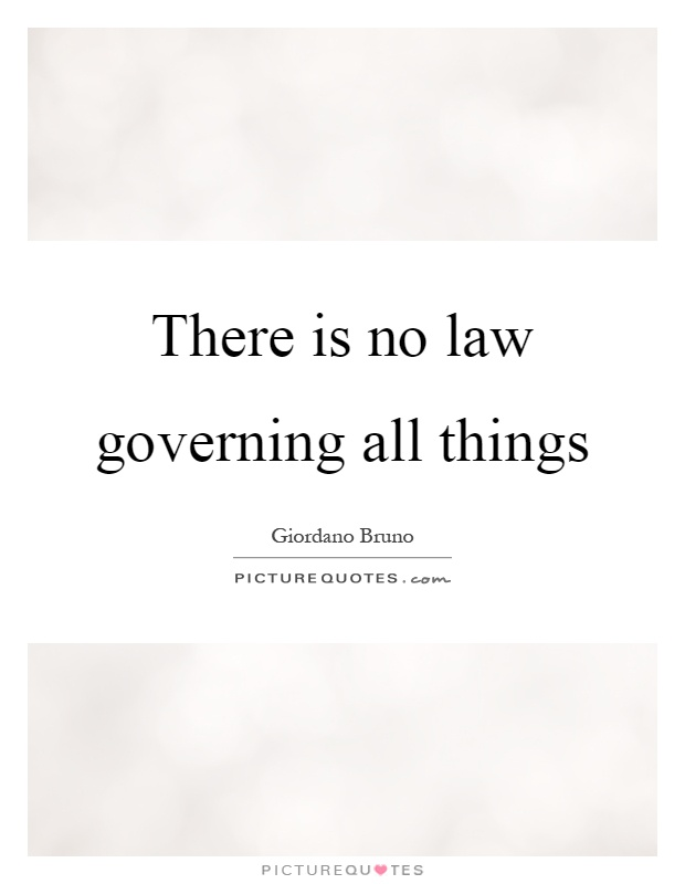 There is no law governing all things Picture Quote #1