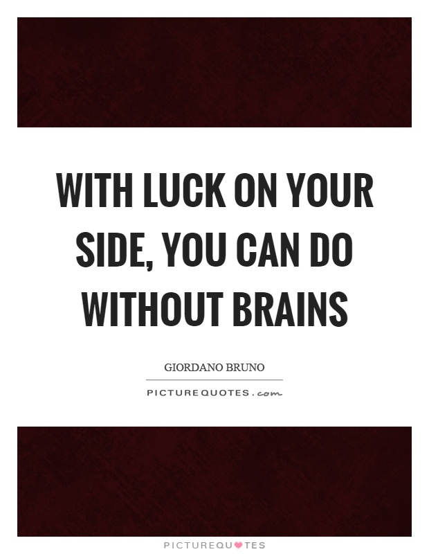 With luck on your side, you can do without brains Picture Quote #1