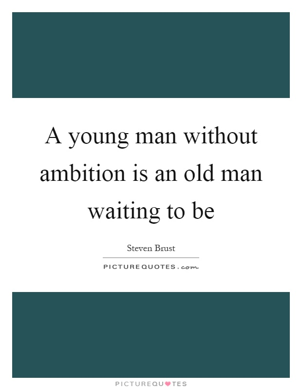A young man without ambition is an old man waiting to be Picture Quote #1