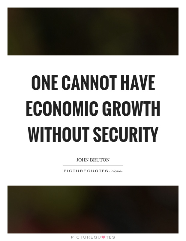 One cannot have economic growth without security Picture Quote #1