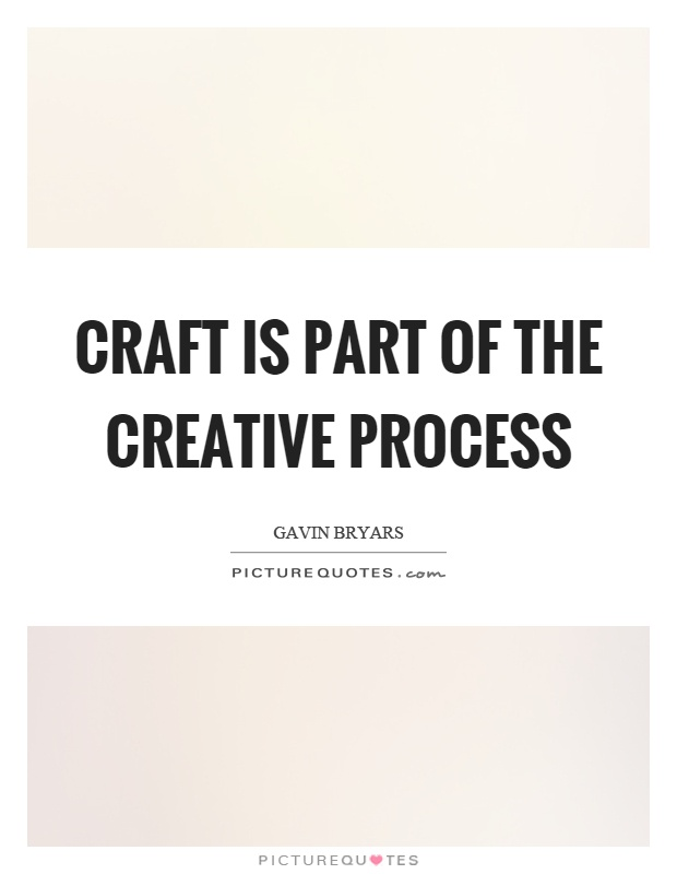 Craft is part of the creative process Picture Quote #1