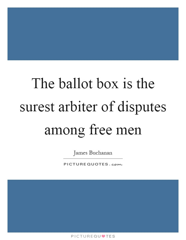 The ballot box is the surest arbiter of disputes among free men Picture Quote #1