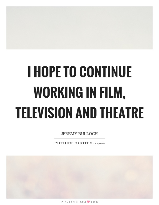 I hope to continue working in film, television and theatre Picture Quote #1