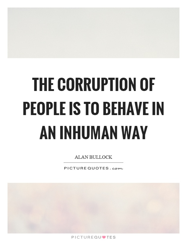 The corruption of people is to behave in an inhuman way Picture Quote #1