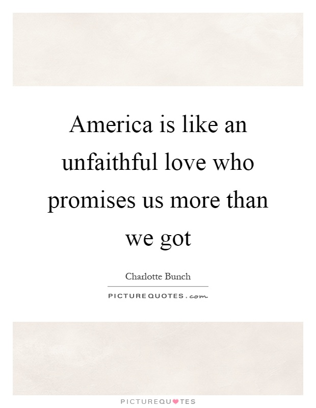 America is like an unfaithful love who promises us more than we got Picture Quote #1