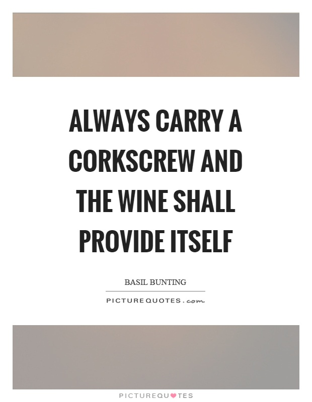 Always carry a corkscrew and the wine shall provide itself Picture Quote #1