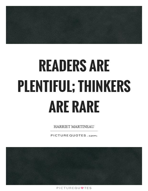 Readers are plentiful; thinkers are rare Picture Quote #1