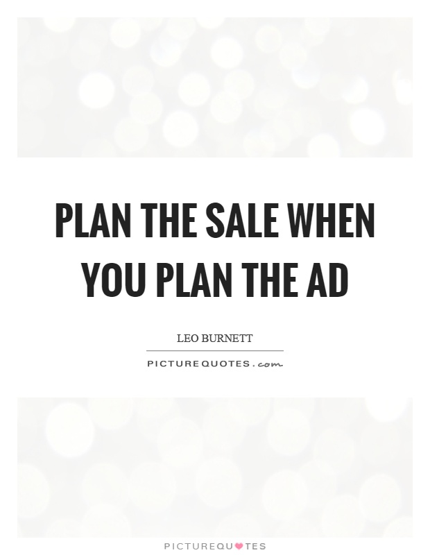 Plan the sale when you plan the ad Picture Quote #1