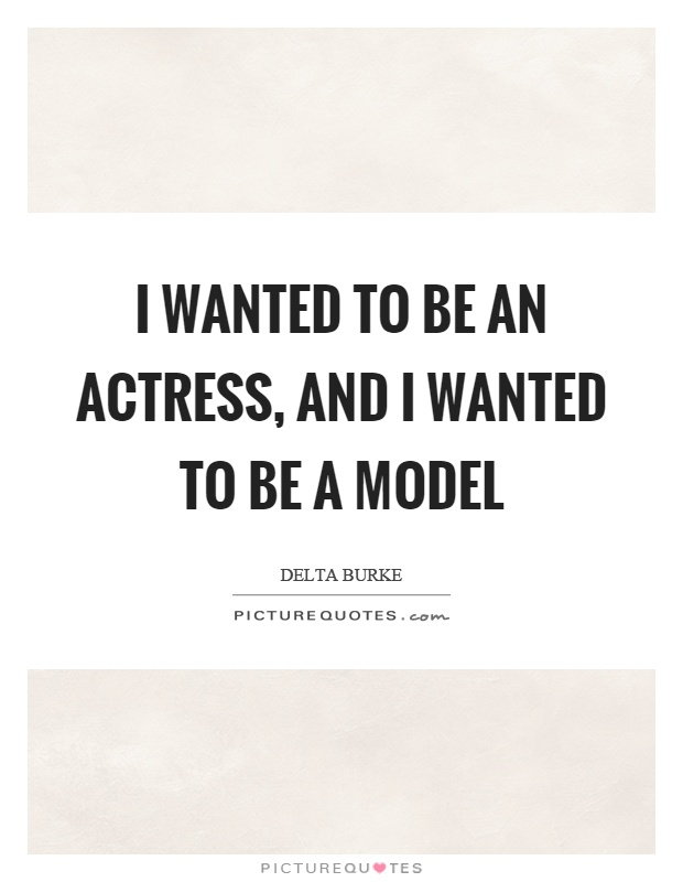 I wanted to be an actress, and I wanted to be a model Picture Quote #1
