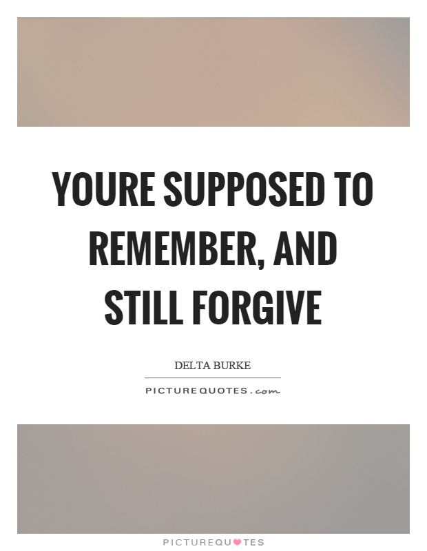 Youre supposed to remember, and still forgive Picture Quote #1