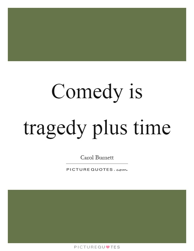 Comedy is tragedy plus time Picture Quote #1