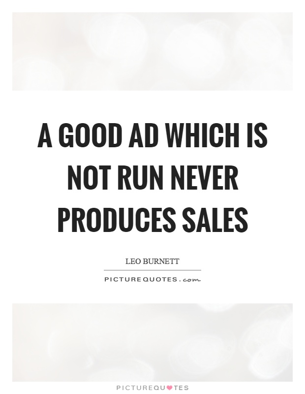 A good ad which is not run never produces sales Picture Quote #1