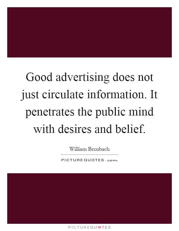 Good advertising does not just circulate information. It penetrates the public mind with desires and belief Picture Quote #1