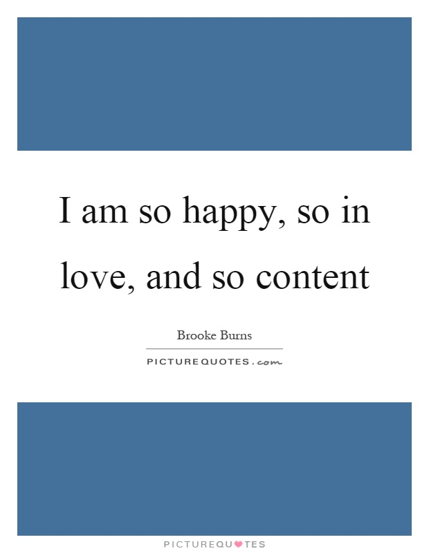 I am so happy, so in love, and so content Picture Quote #1
