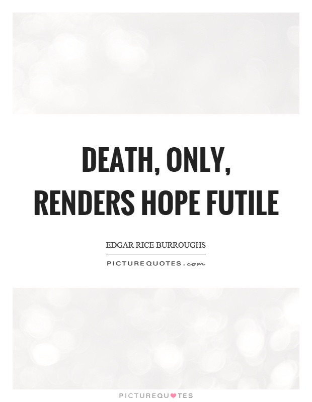 Death, only, renders hope futile Picture Quote #1