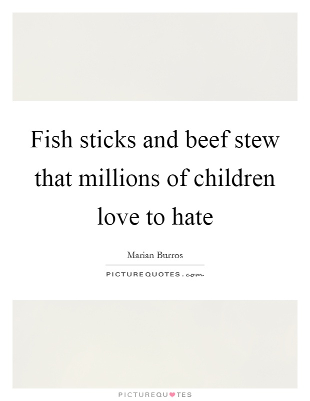 Fish sticks and beef stew that millions of children love to hate Picture Quote #1