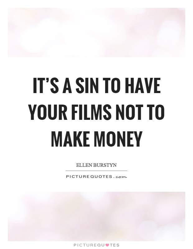It's a sin to have your films not to make money Picture Quote #1