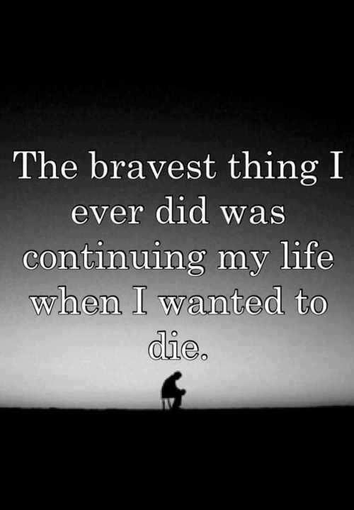 The bravest thing I ever did was continuing my life when I wanted to die Picture Quote #1