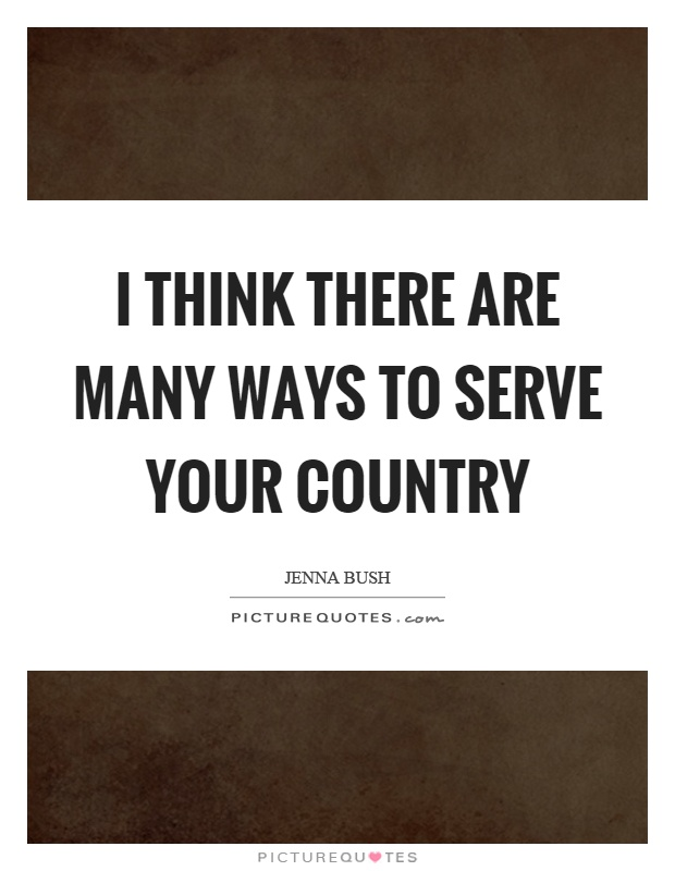 I think there are many ways to serve your country Picture Quote #1