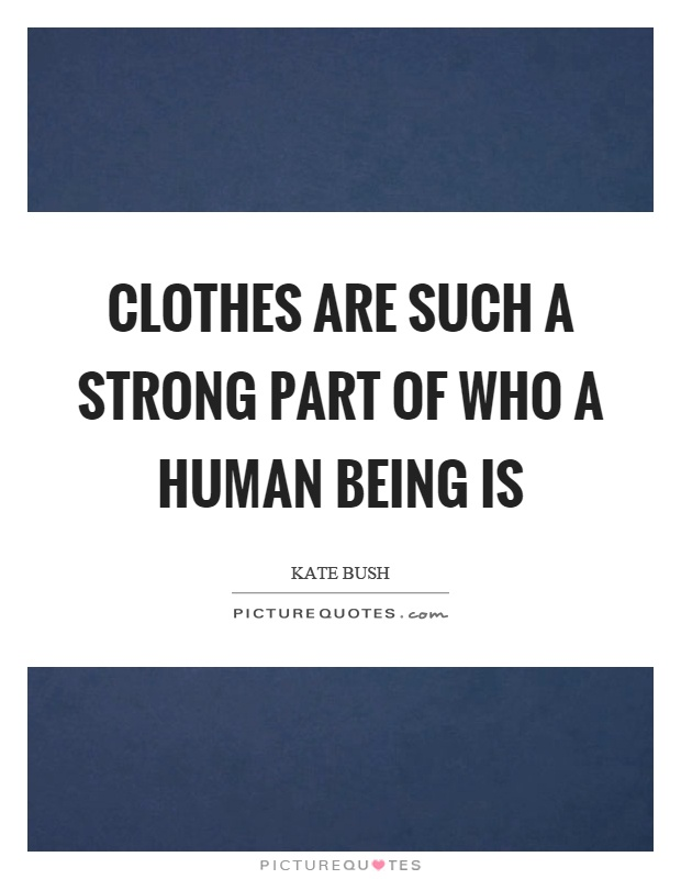 Clothes are such a strong part of who a human being is Picture Quote #1