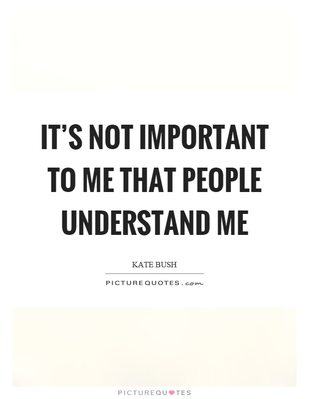It's not important to me that people understand me Picture Quote #1