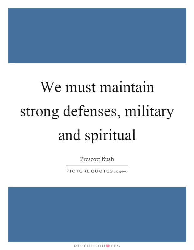 We must maintain strong defenses, military and spiritual Picture Quote #1