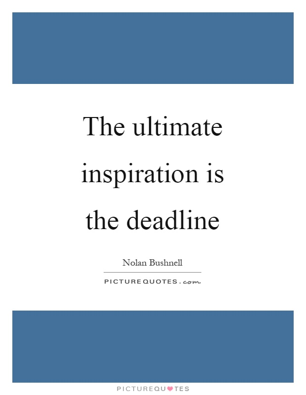The ultimate inspiration is the deadline Picture Quote #1