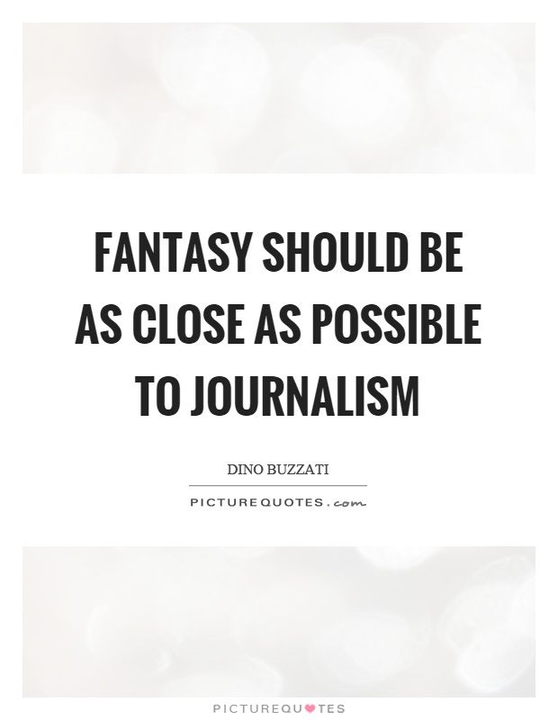 Fantasy should be as close as possible to journalism Picture Quote #1