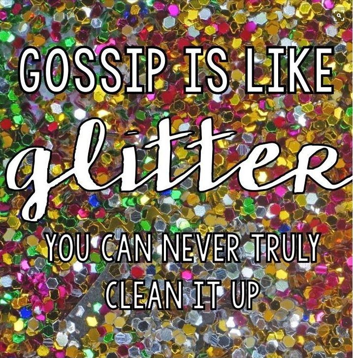 Gossip is like glitter. You can never truly clean it up Picture Quote #1
