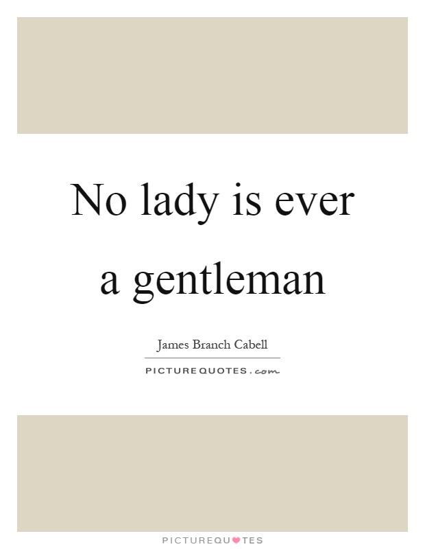No lady is ever a gentleman Picture Quote #1