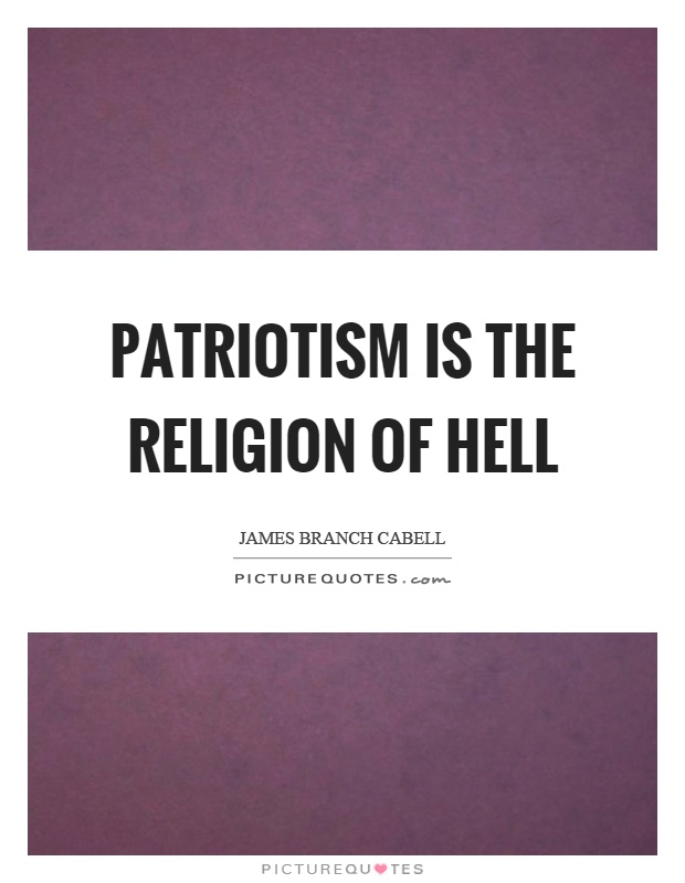 Patriotism is the religion of hell Picture Quote #1
