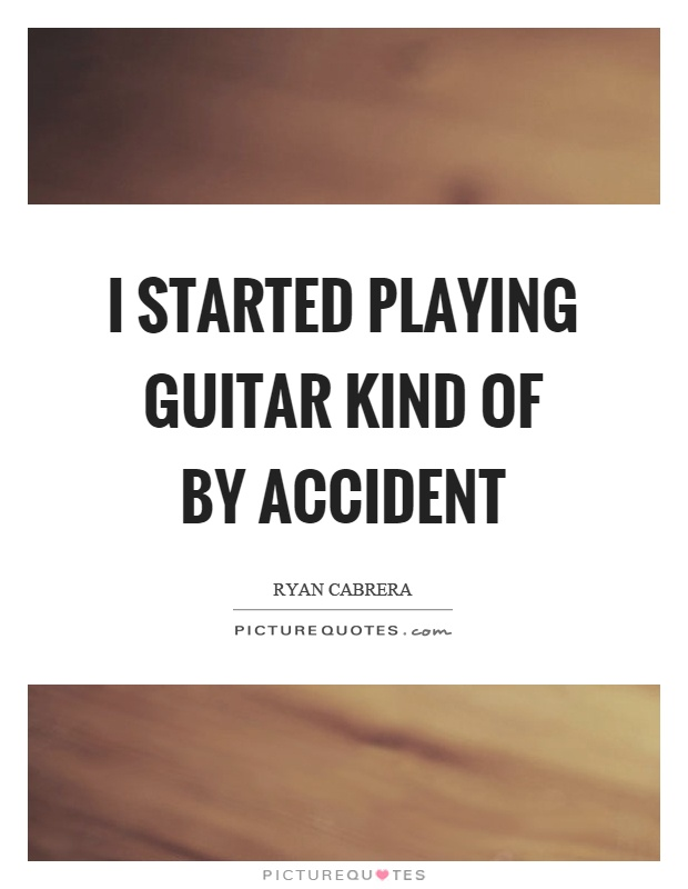 I started playing guitar kind of by accident Picture Quote #1