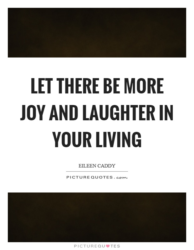 Let there be more joy and laughter in your living Picture Quote #1
