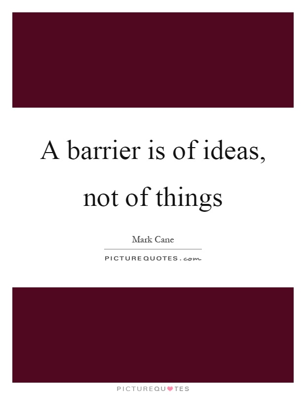 A barrier is of ideas, not of things Picture Quote #1