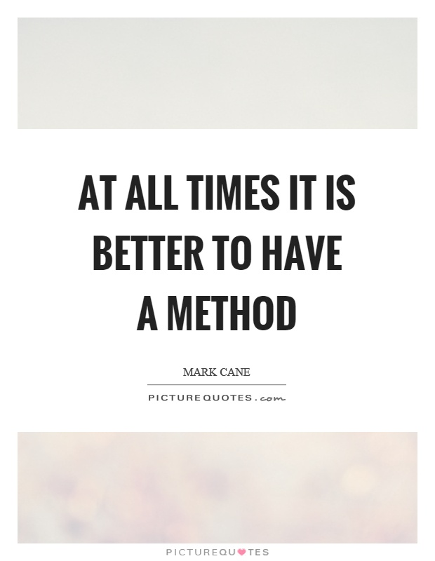 At all times it is better to have a method Picture Quote #1