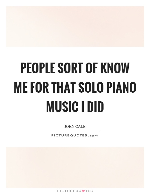 People sort of know me for that solo piano music I did Picture Quote #1