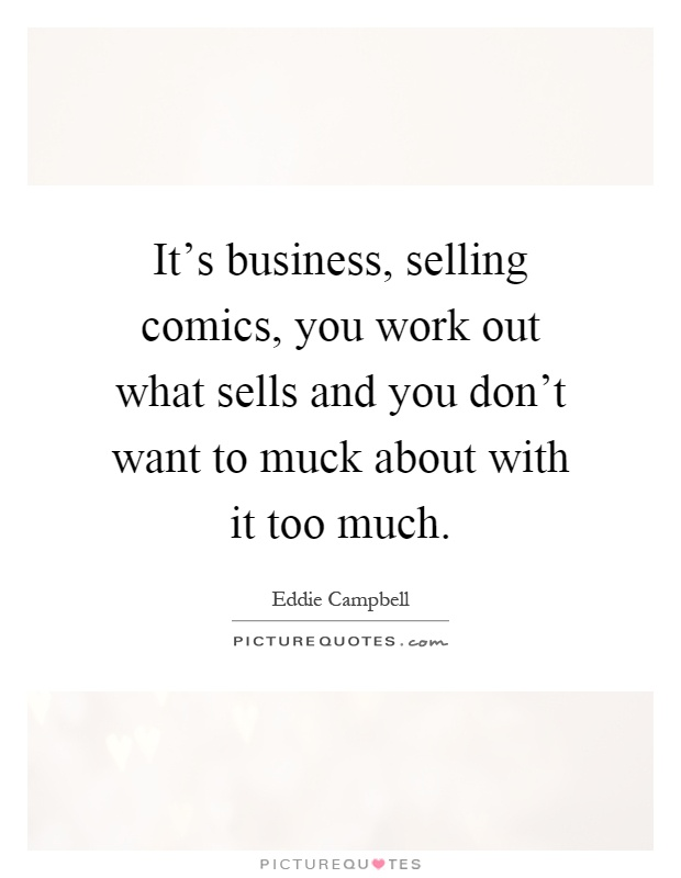 It's business, selling comics, you work out what sells and you don't want to muck about with it too much Picture Quote #1